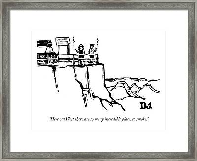 Here Out West There Are So Many Incredible Places Framed Print by Drew Dernavich
