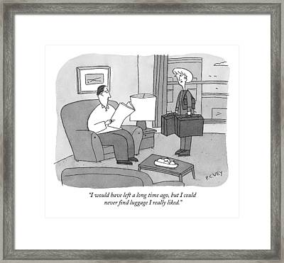 I Would Have Left A Long Time Ago Framed Print by Peter C. Vey