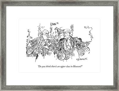 Do You Think There's An Upper Class In Heaven? Framed Print