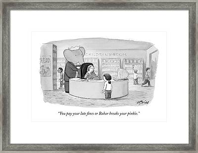 You Pay Your Late Fines Or Babar Breaks Framed Print
