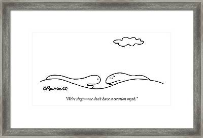 We're Slugs - We Don't Have A Creation Myth Framed Print