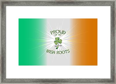 Proud Of My Irish Roots Framed Print by Ireland Calling