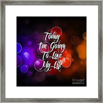 Today I'm Going To Love My Life Framed Print by Marvin Blaine