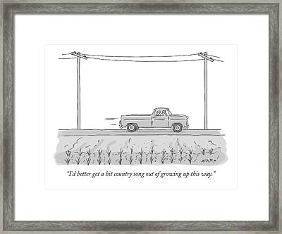 I'd Better Get A Hit Country Song Out Of Growing Framed Print