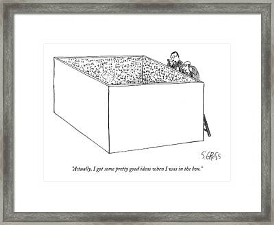 Actually, I Got Some Pretty Good Ideas When Framed Print