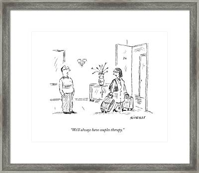 We'll Always Have Couples Therapy Framed Print by David Sipress