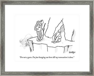 I'm Not A Guru. I'm Just Hanging Out Here Till Framed Print
