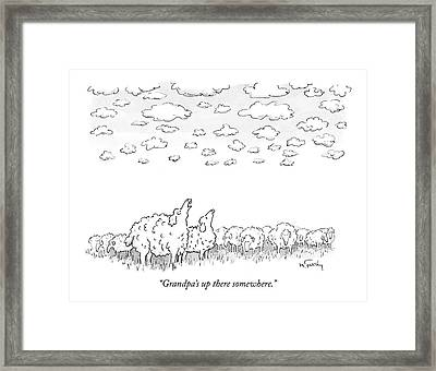 Grandpa's Up There Somewhere Framed Print