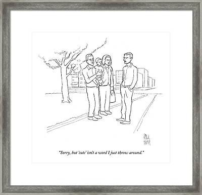 Sorry, But 'cute' Isn't A Word I Just Throw Framed Print