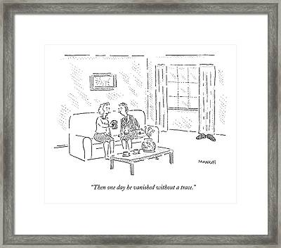 Then One Day He Vanished Without A Trace Framed Print by Robert Mankoff