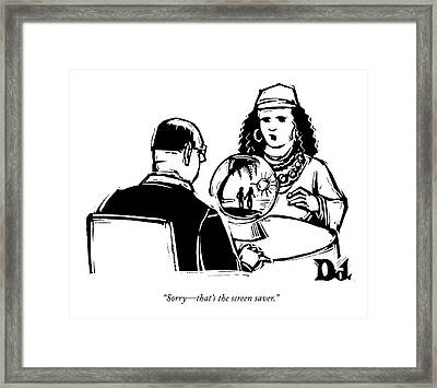 Sorry - That's The Screen Saver Framed Print by Drew Dernavich
