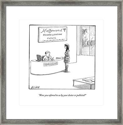 Were You Referred To Us By Your Doctor Or Framed Print by Harry Bliss