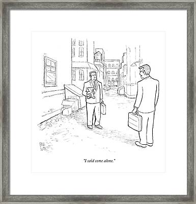 I Said Come Alone Framed Print by Paul Noth