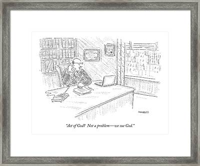 Act Of God?  Not A Problem - We Sue God Framed Print by Robert Mankoff