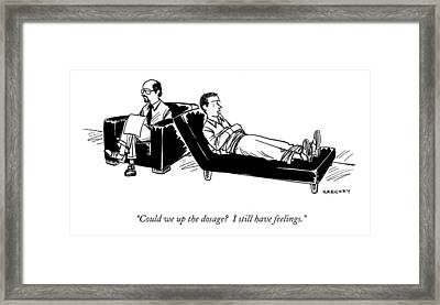 Could We Up The Dosage?  I Still Have Feelings Framed Print