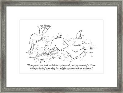 Your Poems Are Dark And Sinister Framed Print