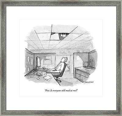 Psst. Is Everyone Still Mad At Me? Framed Print