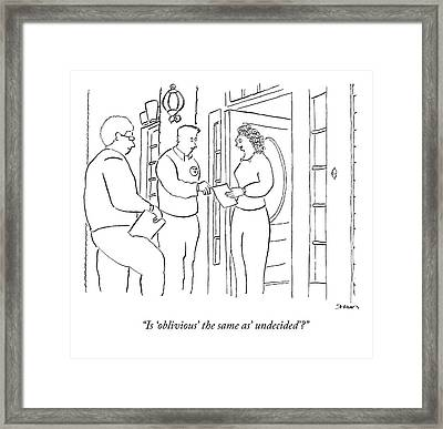 Is 'oblivious' The Same As' Undecided'? Framed Print