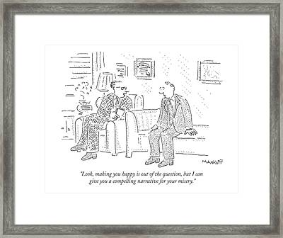 Look, Making You Happy Is Out Of The Question Framed Print