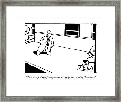 I Have This Fantasy Of Everyone Else In My Life Framed Print by Bruce Eric Kaplan