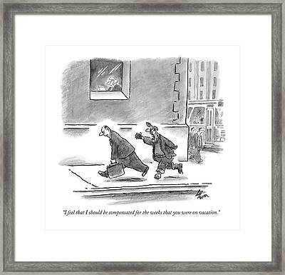 I Feel That I Should Be Compensated For The Weeks Framed Print by Frank Cotham