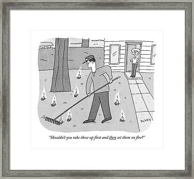 Shouldn't You Rake Those Up First And Then Set Framed Print