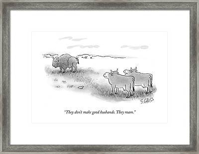 They Don't Make Good Husbands. They Roam Framed Print by Sam Gross