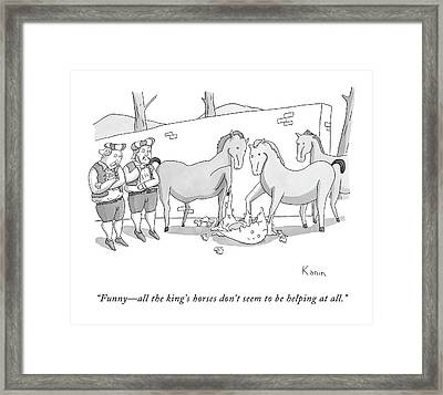 Funny - All The King's Horses Don't Seem Framed Print by Zachary Kanin