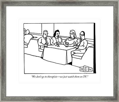 We Don't Go To Therapists - We Just Watch Framed Print