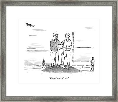 It's Not You. It's Me Framed Print