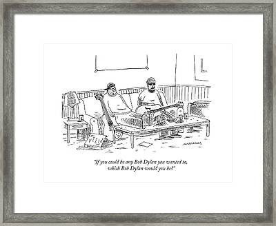 If You Could Be Any Bob Dylan Framed Print