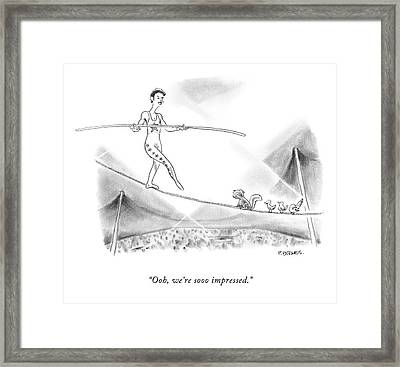 Ooh, We're Sooo Impressed Framed Print