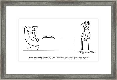 Well, I'm Sorry, Wendell, I Just Assumed You Knew Framed Print by Charles Barsotti