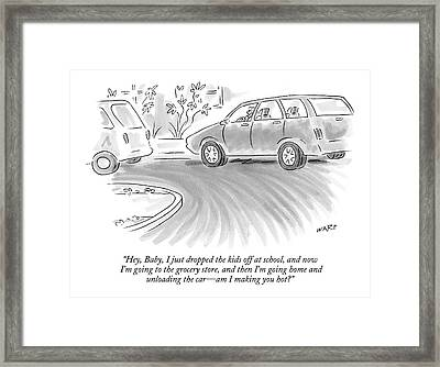 Hey, Baby, I Just Dropped The Kids Off At School Framed Print