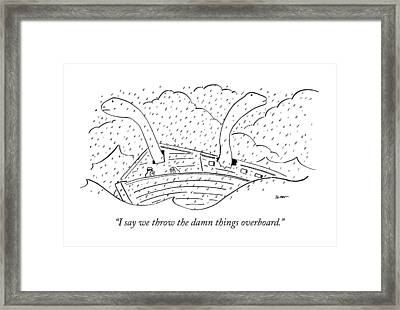 I Say We Throw The Damn Things Overboard Framed Print