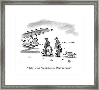 I Hope You Don't Mind Changing Planes In Midair Framed Print