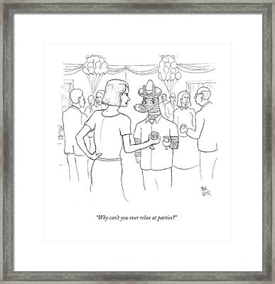 Why Can't You Ever Relax At Parties? Framed Print