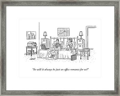 So Will It Always Be Just An Office Romance Framed Print by Tom Cheney