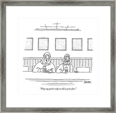 They Say You're Only As Old As Your Face Framed Print by Jack Ziegler