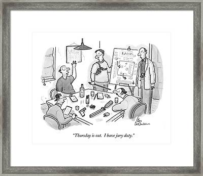 Thursday Is Out.  I Have Jury Duty Framed Print by Leo Cullum