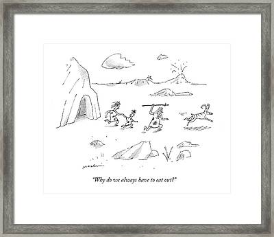 Why Do We Always Have To Eat Out? Framed Print