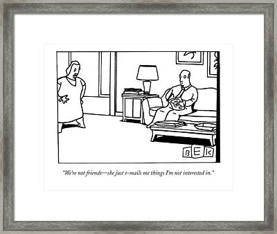 We're Not Friends - She Just E-mails Me Things Framed Print