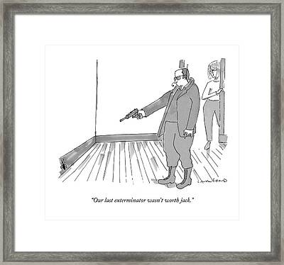 Our Last Exterminator Wasn't Worth Jack Framed Print