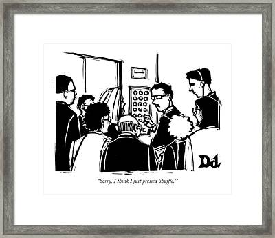 Sorry. I Think I Just Pressed 'shuffle.' Framed Print