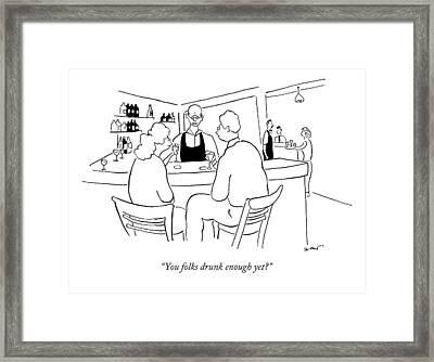 You Folks Drunk Enough Yet? Framed Print