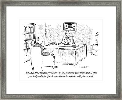 Well, Yes, It's A Routine Procedure - If Framed Print