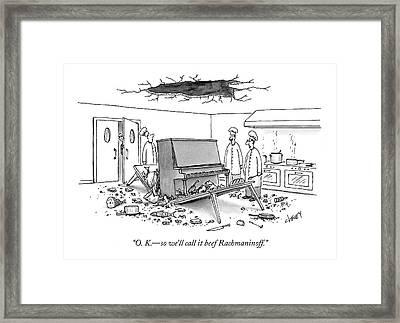 O. K. - So We'll Call It Beef Rachmaninoff Framed Print
