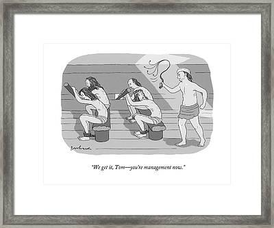 We Get It, Tom - You're Management Now Framed Print