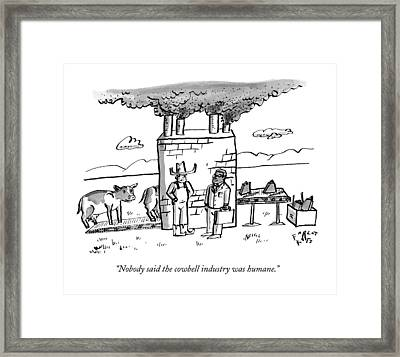 Nobody Said The Cowbell Industry Was Humane Framed Print