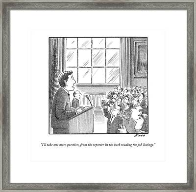 I'll Take One More Question Framed Print